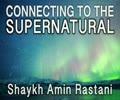 Connecting to the Supernatural   Shaykh Amin Rastani   English