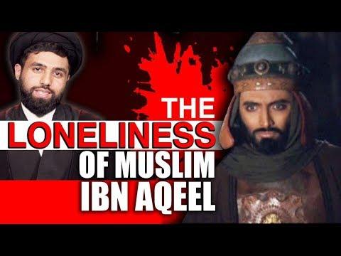 The Loneliness of Muslim Ibn Aqeel   Authentic, traditional Shia Elegies    English