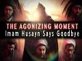 The AGONIZING moment Husayn (A) said Goodbye to his Family | KARBALA 2020 | English