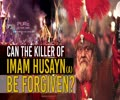 Can The Killer Of Imam Husayn (A) Be Forgiven? | Farsi Sub English
