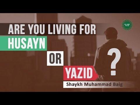 Are you living for Husayn (A) or Yazid?   Shaykh Muhammad Baig   English