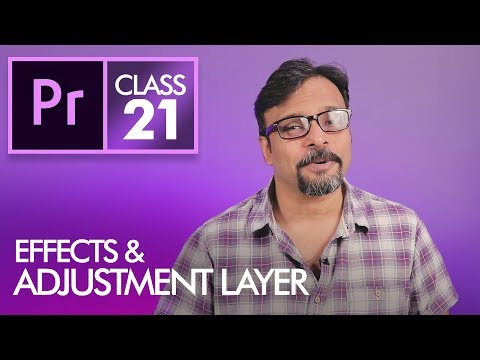 Effects and Adjustment Layers - Adobe Premiere Pro CC Class 21 - Urdu / Hindi