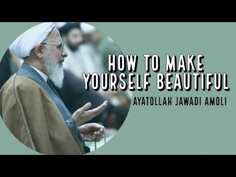 How to Make Yourself Beautiful | Ayatollah Jawadi Amoli | Farsi sub English